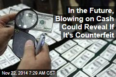 In the Future, Blowing on Cash Could Reveal If It's Counterfeit