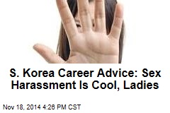 S. Korea Career Advice: Sex Harassment Is Cool, Ladies