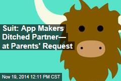 Suit: App Makers Ditched Partner— at Parents' Request
