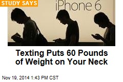 Texting Puts 60 Pounds of Weight on Your Neck