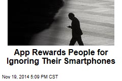 App Rewards People for Ignoring Their Smartphones
