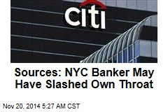 Sources: NYC Banker May Have Slashed Own Throat