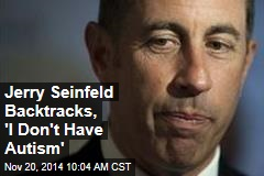 Jerry Seinfeld Backtracks, 'I Don't Have Autism'