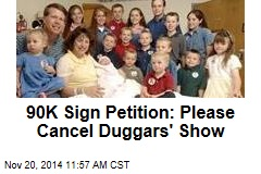 90K Sign Petition: Please Cancel Duggars' Show