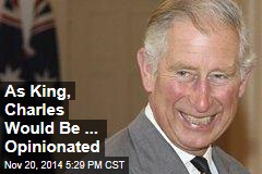 As King, Charles Would Be ... Opinionated