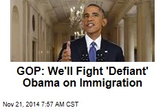 GOP: We'll Fight 'Defiant' Obama on Immigration