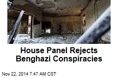 House Panel Rejects Benghazi Conspiracies