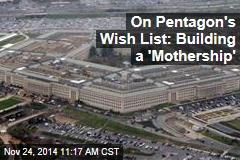 On Pentagon's Wishlist: Building a 'Mothership'