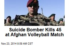 Suicide Bomber Kills 45 at Afghan Volleyball Match