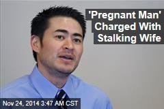'Pregnant Man' Charged With Stalking Wife