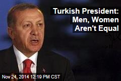 Turkish President: Men, Women Aren't Equal