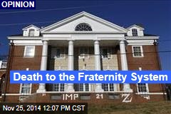 Death to the Fraternity System