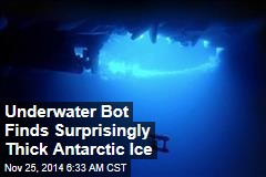 Underwater Bot Finds Surprisingly Thick Antarctic Ice