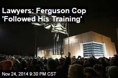 Lawyers: Ferguson Cop 'Followed His Training'