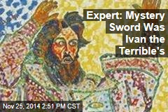 Theory: Mystery Sword Was Ivan the Terrible's