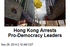 Hong Kong Arrests Pro-Democracy Leaders