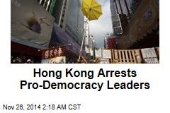 Hong Kong Arrests Pro-Democracy Leaders