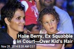 Halle Berry, Ex Squabble in Court—Over Kid's Hair