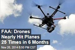 FAA: Drones Nearly Hit Planes 25 Times in 6 Months