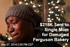 $218K Sent to Single Mom for Damaged Ferguson Bakery
