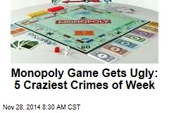 Monopoly Game Gets Ugly: 5 Craziest Crimes of Week