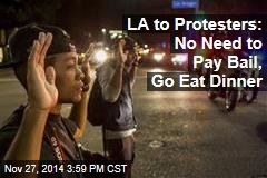 LA to Protesters: No Need to Pay Bail, Go Eat Dinner