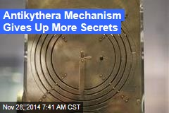 Antikythera Mechanism Gives Up More Secrets