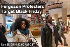 Ferguson Protesters Target Black Friday