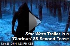 Star Wars Trailer Is a Glorious 88-Second Tease