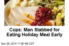 Cops: Man Stabbed for Eating Holiday Meal Early