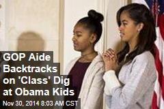 GOP Aide Backtracks on 'Class' Dig at Obama Kids