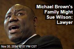 Michael Brown's Family Might Sue Wilson: Lawyer