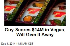 Guy Scores $14M in Vegas, Will Give It Away