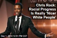 Chris Rock: Racial Progress Is Really 'Nicer White People'