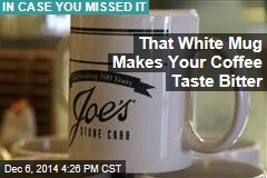 That White Mug Makes Your Coffee Taste Bitter