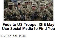 Feds to US Troops: ISIS May Use Social Media to Find You