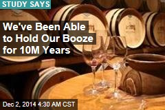 We've Been Able to Hold Our Booze for 10M Years