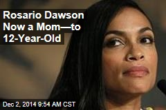 Rosario Dawson Now a Mom—to 12-Year-Old
