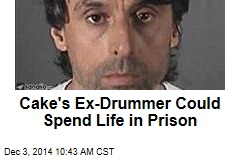 Cake's Ex-Drummer Could Spend Life in Prison