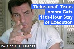 'Delusional' Texas Inmate Gets 11th-Hour Stay of Execution