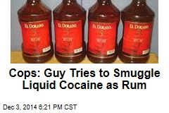 Cops: Guy Tries to Smuggle Liquid Cocaine as Rum