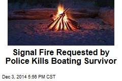Signal Fire Requested by Police Kills Boating Survivor