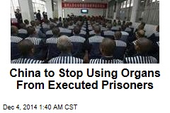 China to Stop Using Organs From Executed Prisoners
