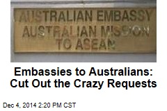 Embassies to Australians: Cut Out the Crazy Requests