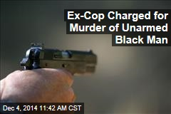 Ex-Cop Charged for Murder of Unarmed Black Man