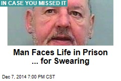 Man Faces Life in Prison... for Swearing