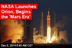 NASA Launches Orion, Begins the 'Mars Era'