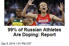 99% of Russian Athletes Are Doping: Report