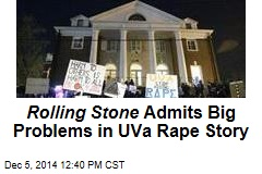 Rolling Stone Admits Big Problems in UVa Rape Story