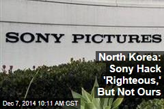 North Korea: Sony Hack 'Righteous,' But Not Ours